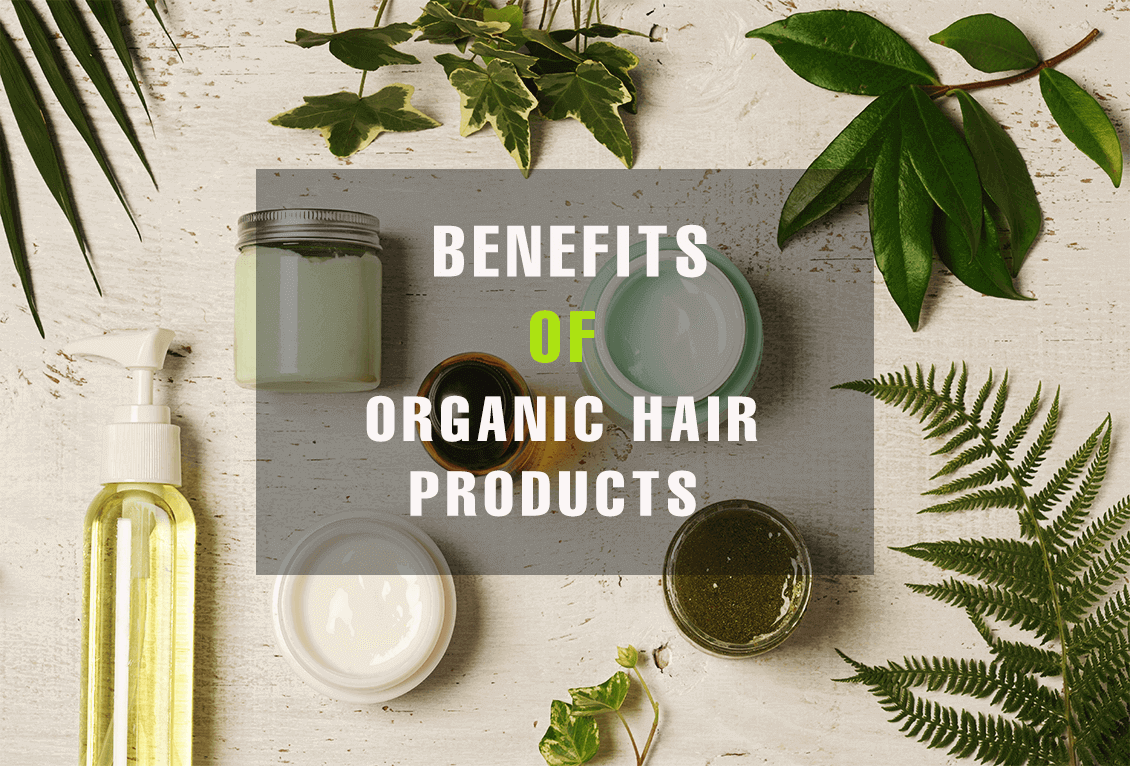 Benefits of Organic Hair Products